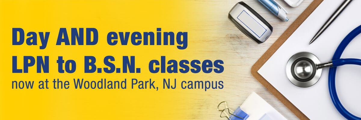 Day AND evening LPN to B.S.N. classes now at the Woodland Park, NJ campus