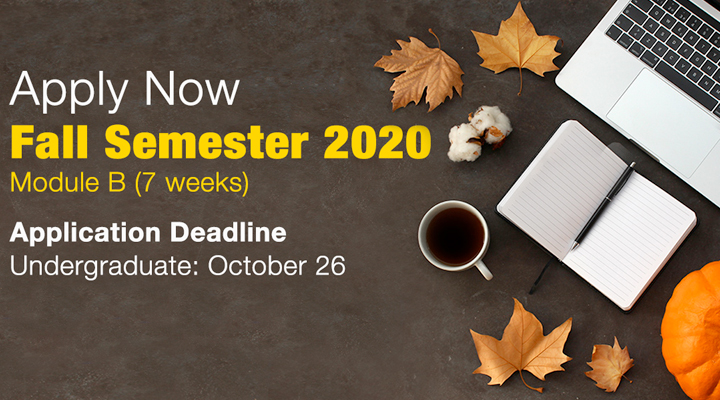 Apply Now Fall Semester 2020 Module B (7 weeks) Application Deadline Undergraduate: October 26 This is a responsive version of the image.