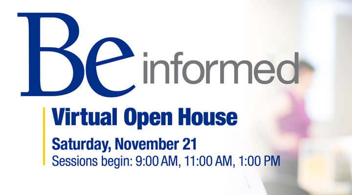 Be informed. Virtual Open House Saturday, October 24. Sessions begin: 9:00 AM, 11:00 AM, 1:00 PM This is a responsive version of the image.