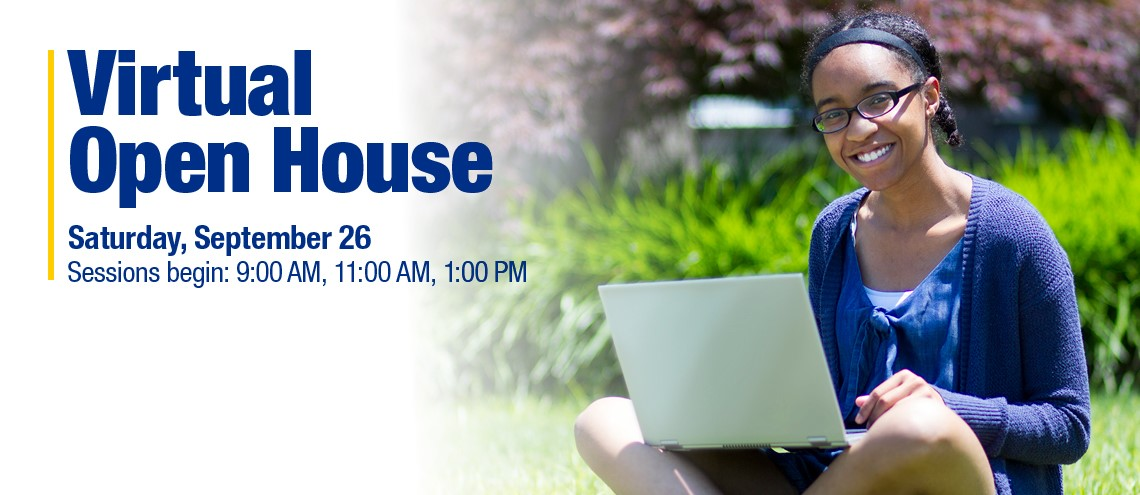 Virtual Open House Saturday, September 26, Sessions begin: 9:00 AM, 11:00 AM, 1:00 PM