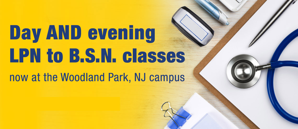 Day AND evening LPN to B.S.N. classes now at the Woodland Park, NJ campus.