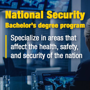 National Security Bachelor's degree program. Specialize in Intelligence, Data Security, and other in-demand fields mobile image