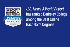 U.S. News & World Report has ranked Berkeley College among the Best Online Bachelor's Degrees